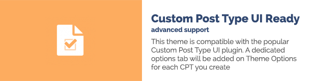 This theme is compatible with the popular Custom Post Type UI plugin. A dedicated options tab will be added on Theme Options for each CPT you create